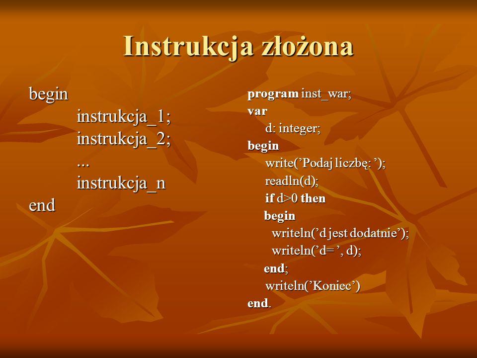 Instrukcja złożona begin instrukcja_1; instrukcja_2; ... instrukcja_n