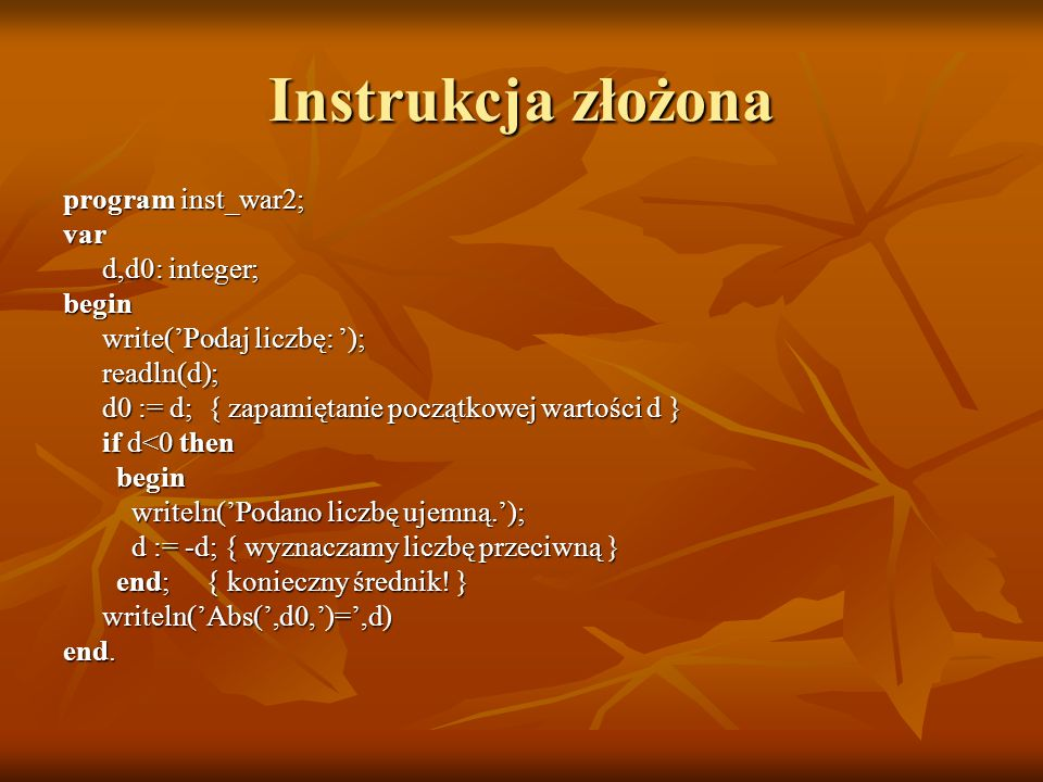 Instrukcja złożona program inst_war2; var d,d0: integer; begin