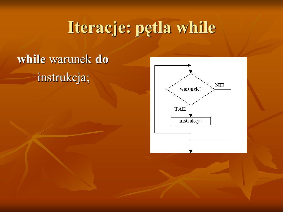Iteracje: pętla while while warunek do instrukcja;