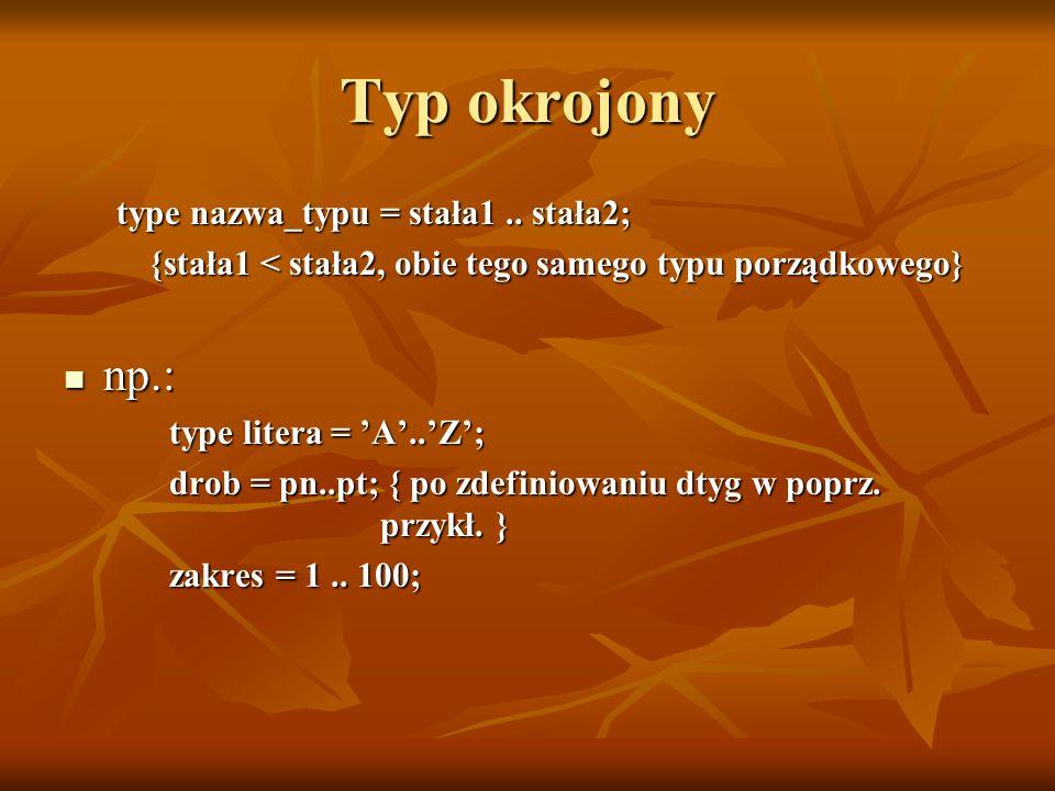 Typ okrojony np.: type nazwa_typu = stała1 .. stała2;