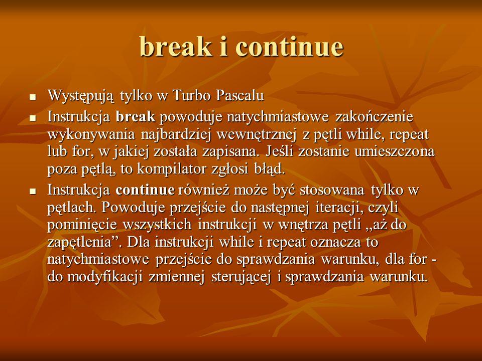 break i continue Występują tylko w Turbo Pascalu