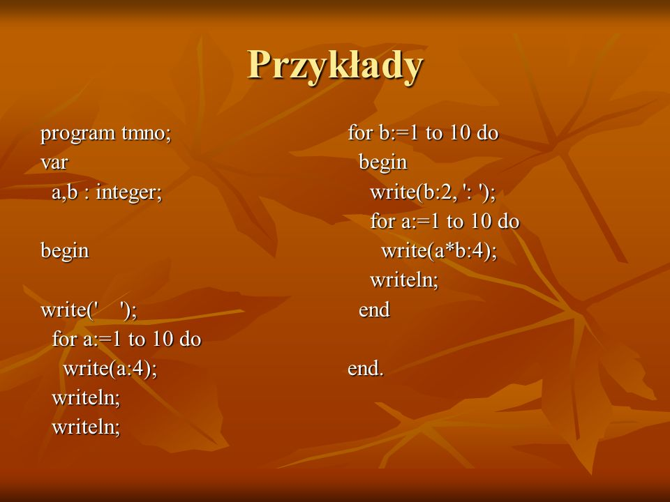 Przykłady program tmno; var a,b : integer; begin write( );