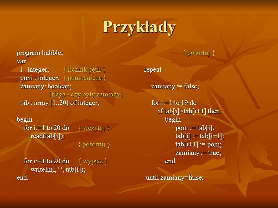 Przykłady program bubble; var i : integer; { licznik pętli }