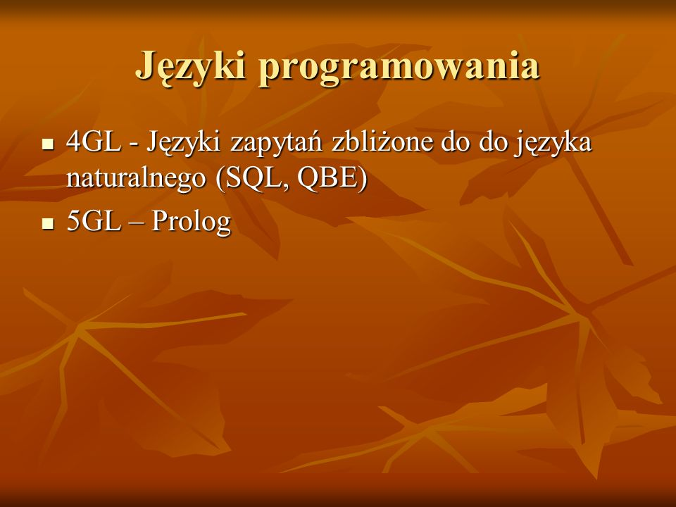 Języki programowania 4GL - Języki zapytań zbliżone do do języka naturalnego (SQL, QBE) 5GL – Prolog