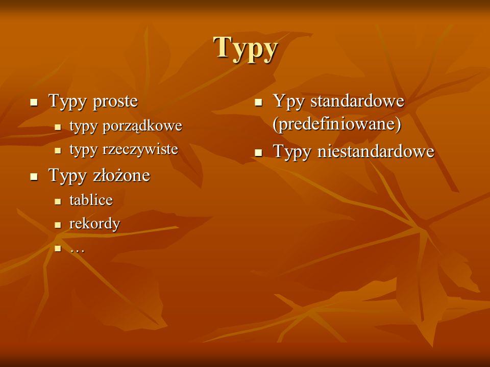 Typy Typy proste Typy złożone Ypy standardowe (predefiniowane)