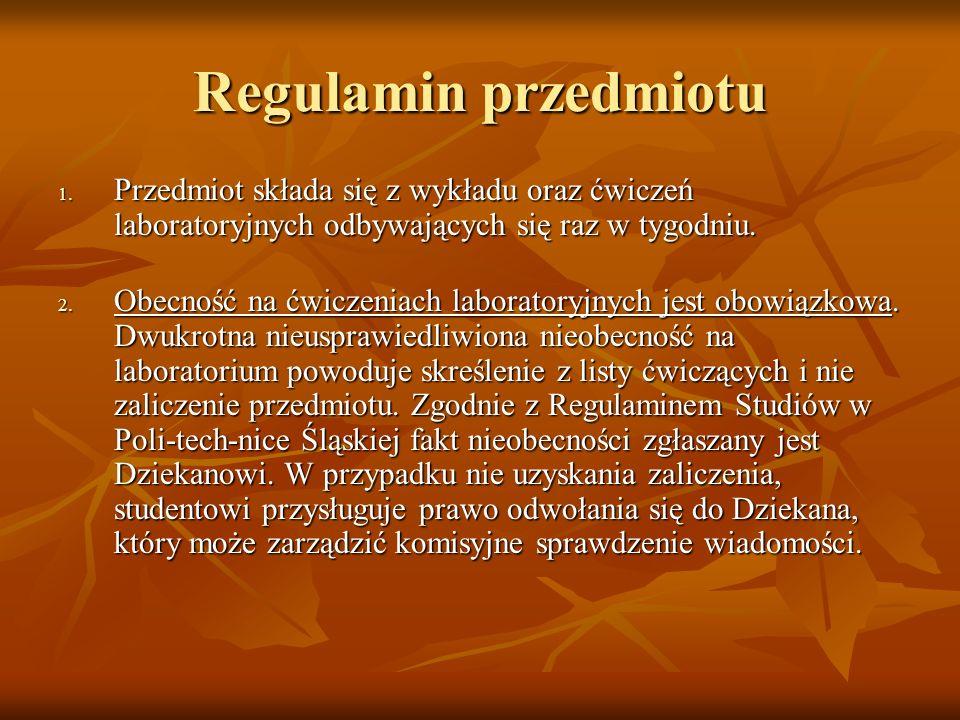 Regulamin przedmiotu Przedmiot składa się z wykładu oraz ćwiczeń laboratoryjnych odbywających się raz w tygodniu.