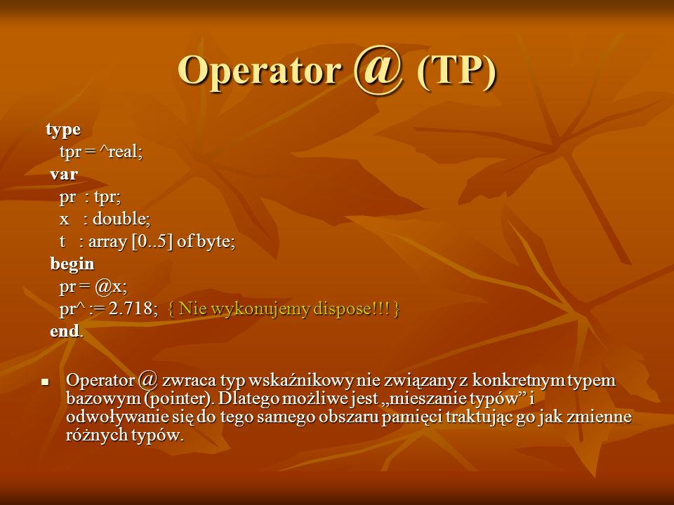 Operator @ (TP) type tpr = ^real; var pr : tpr; x : double;