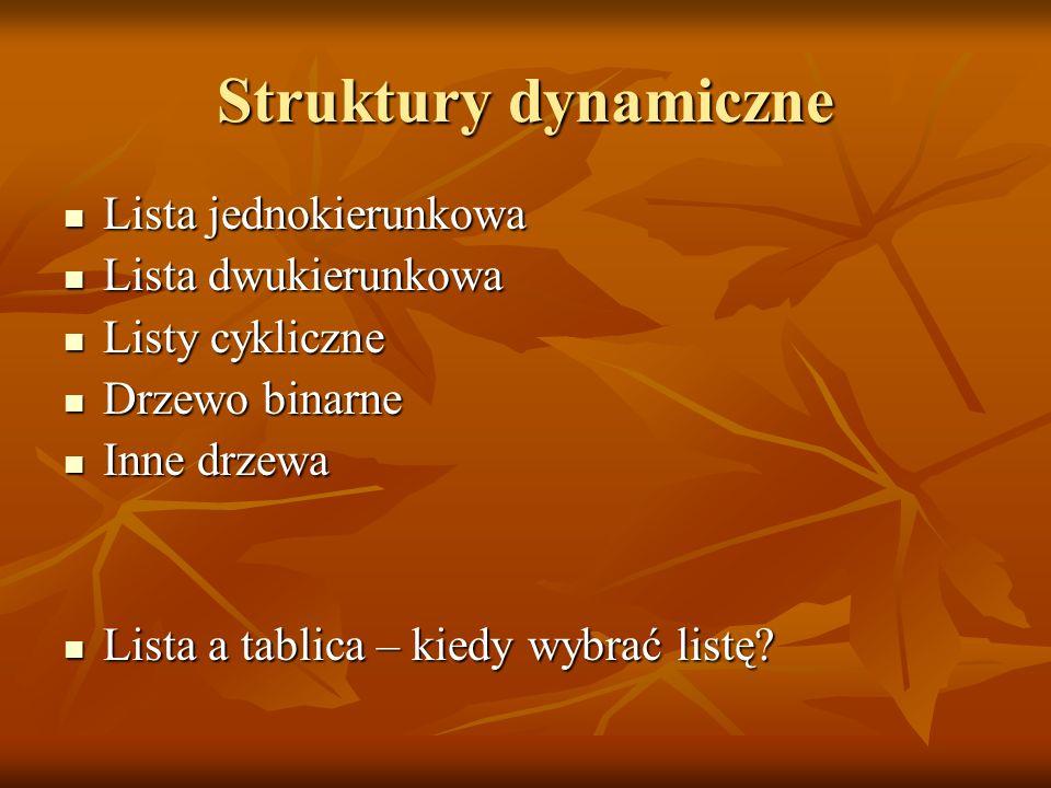 Struktury dynamiczne Lista jednokierunkowa Lista dwukierunkowa