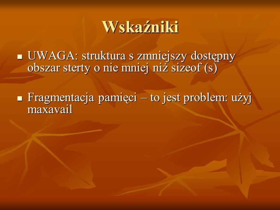 Wskaźniki UWAGA: struktura s zmniejszy dostępny obszar sterty o nie mniej niż sizeof (s) Fragmentacja pamięci – to jest problem: użyj maxavail.
