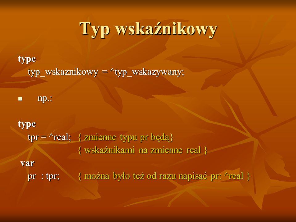 Typ wskaźnikowy type typ_wskaznikowy = ^typ_wskazywany; np.: