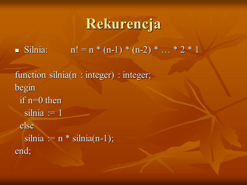 Rekurencja Silnia: n! = n * (n-1) * (n-2) * … * 2 * 1
