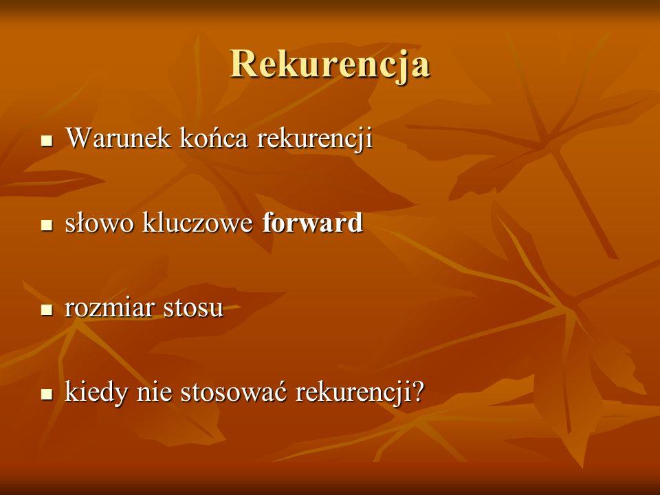 Rekurencja Warunek końca rekurencji słowo kluczowe forward
