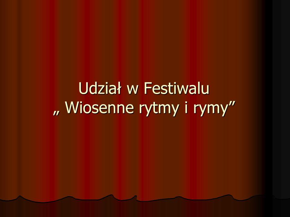 """Udział w Festiwalu """" Wiosenne rytmy i rymy"""