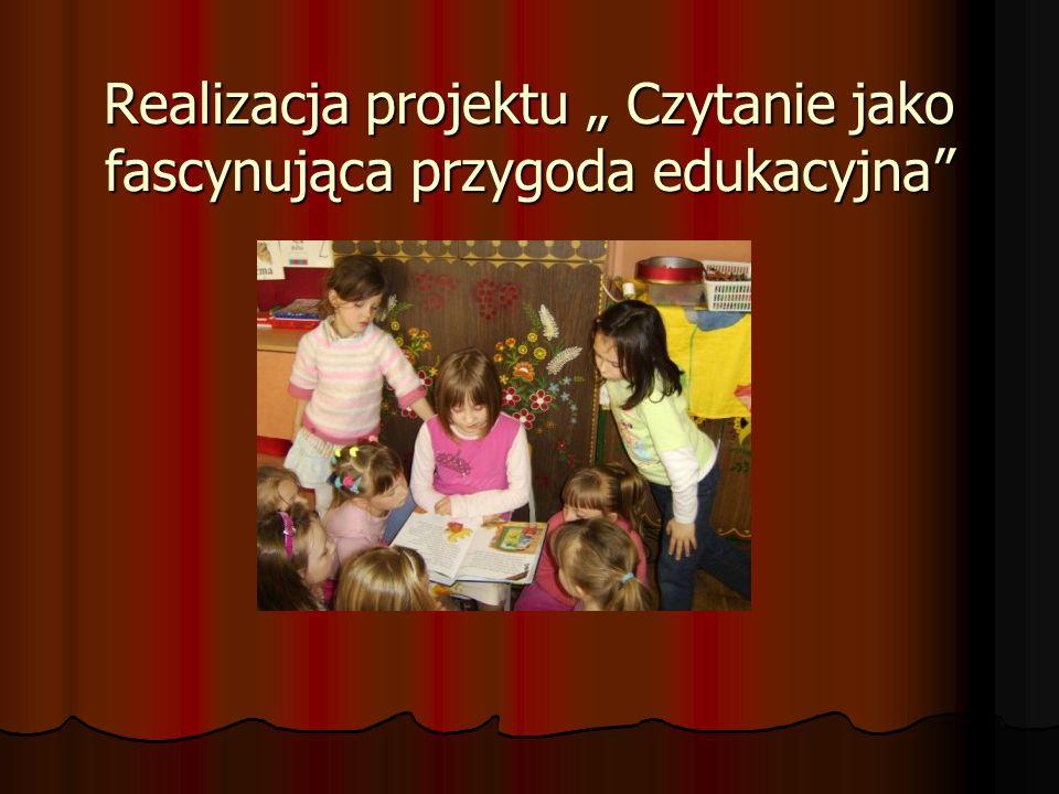 """Realizacja projektu """" Czytanie jako fascynująca przygoda edukacyjna"""