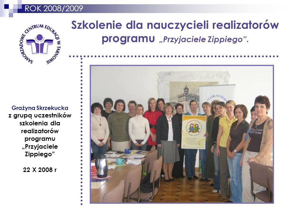 """ROK 2008/2009 Szkolenie dla nauczycieli realizatorów programu """"Przyjaciele Zippiego . Grażyna Skrzekucka."""