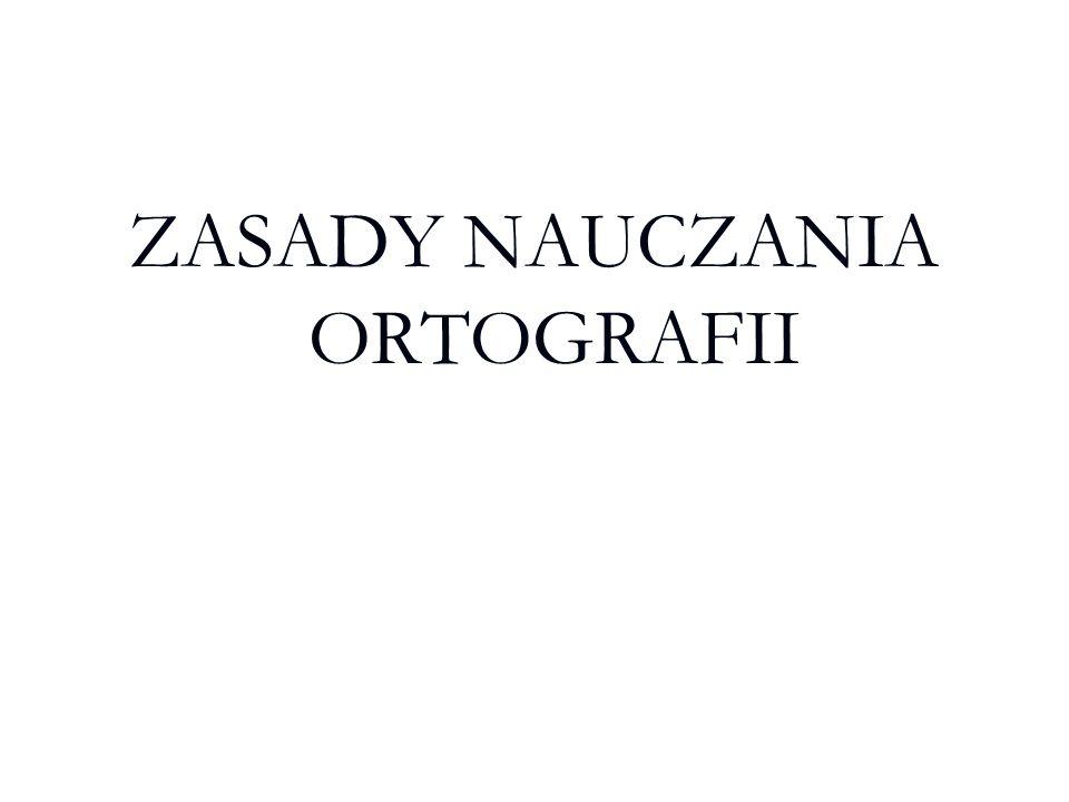 ZASADY NAUCZANIA ORTOGRAFII