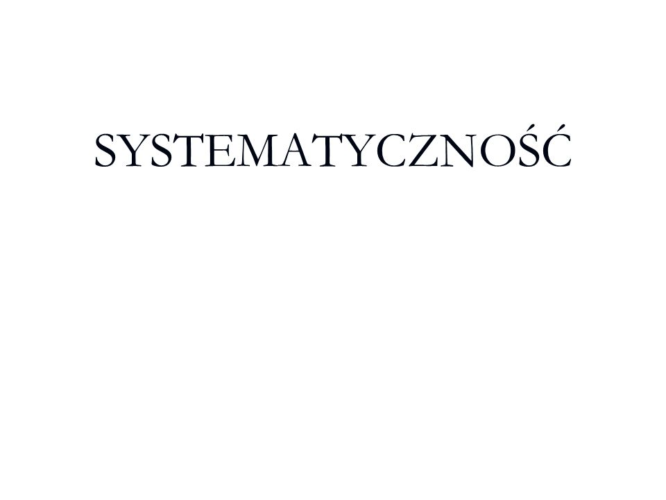 SYSTEMATYCZNOŚĆ