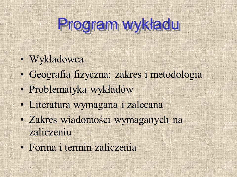 Program wykładu Wykładowca Geografia fizyczna: zakres i metodologia