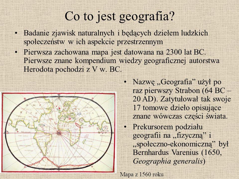 Co to jest geografia Badanie zjawisk naturalnych i będących dziełem ludzkich społeczeństw w ich aspekcie przestrzennym.