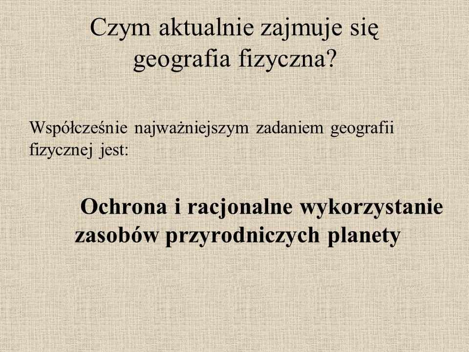 Czym aktualnie zajmuje się geografia fizyczna