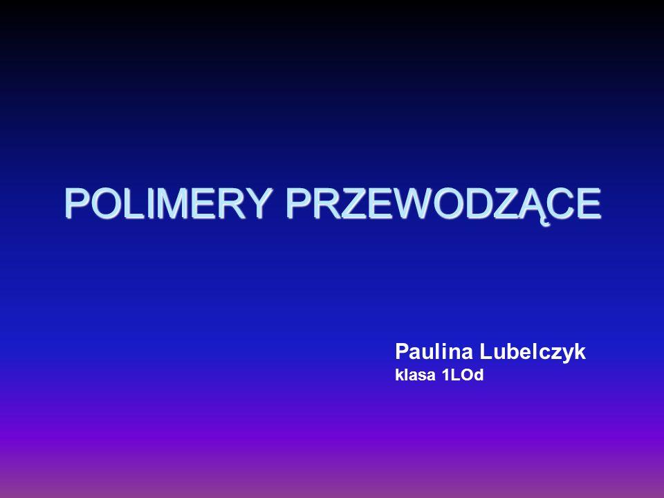 POLIMERY PRZEWODZĄCE Paulina Lubelczyk klasa 1LOd