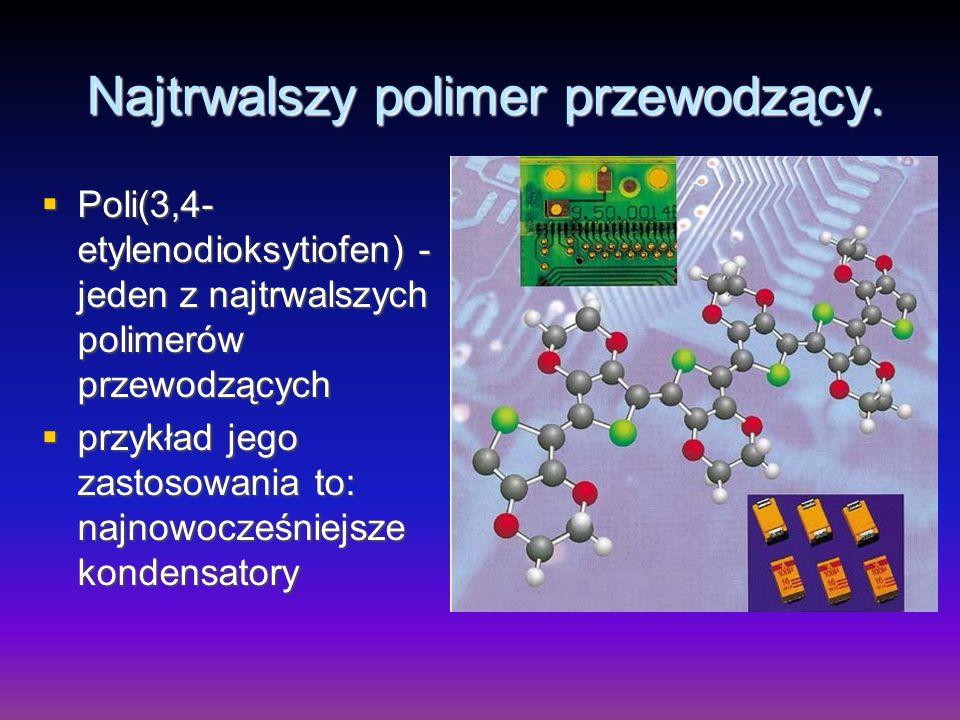 Najtrwalszy polimer przewodzący.