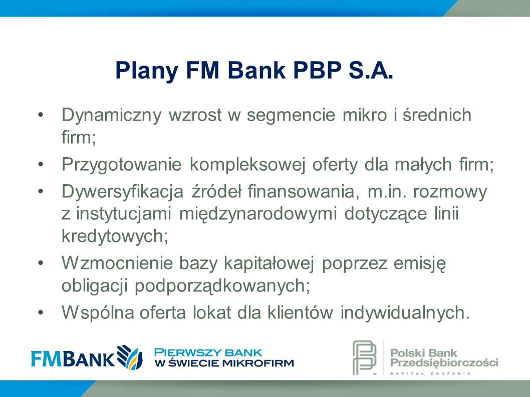 Plany FM Bank PBP S.A. Dynamiczny wzrost w segmencie mikro i średnich firm; Przygotowanie kompleksowej oferty dla małych firm;