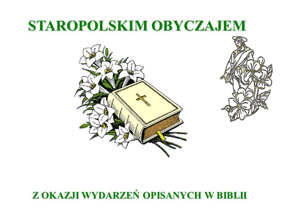 STAROPOLSKIM OBYCZAJEM Z OKAZJI WYDARZEŃ OPISANYCH W BIBLII
