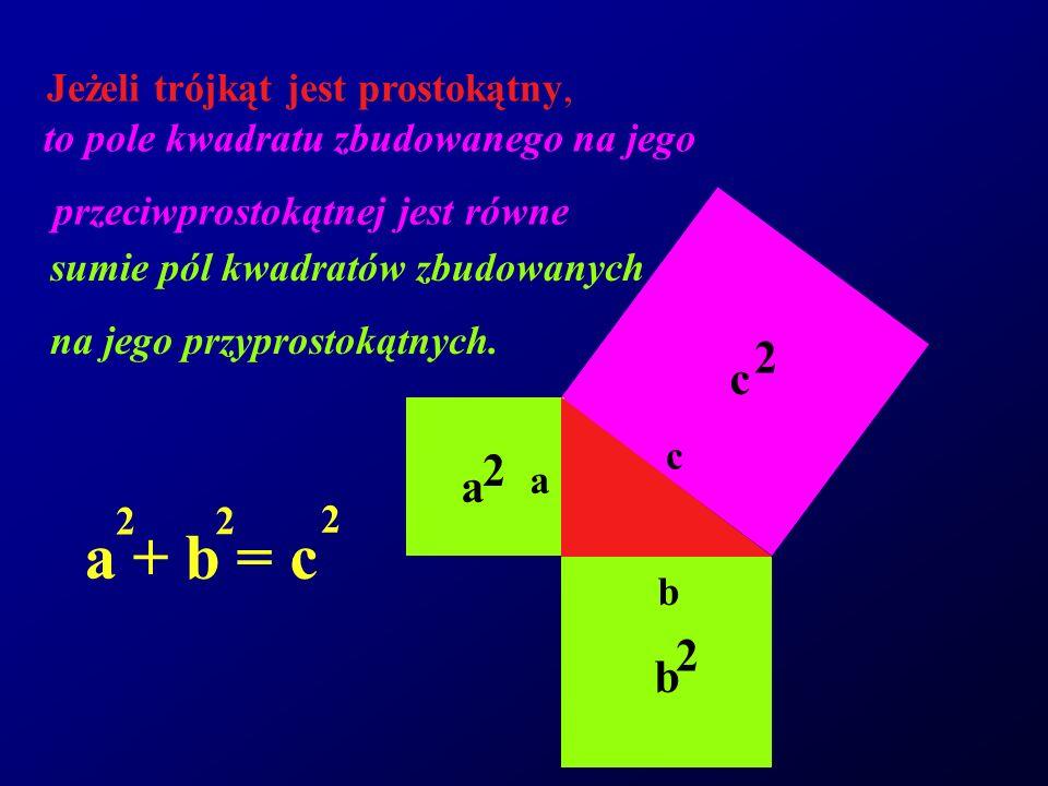 a + b = c 2 c 2 a 2 b Jeżeli trójkąt jest prostokątny,