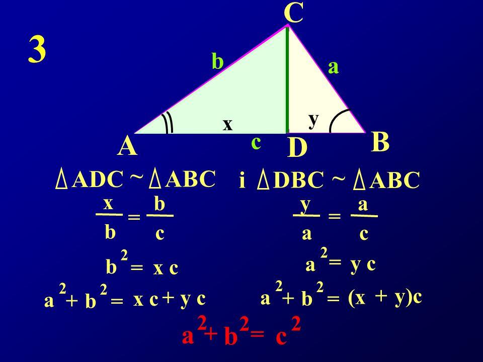 3 C B A D a b c b a c ADC ~ ABC i ABC DBC ~ + = y x x b b c y a a c =
