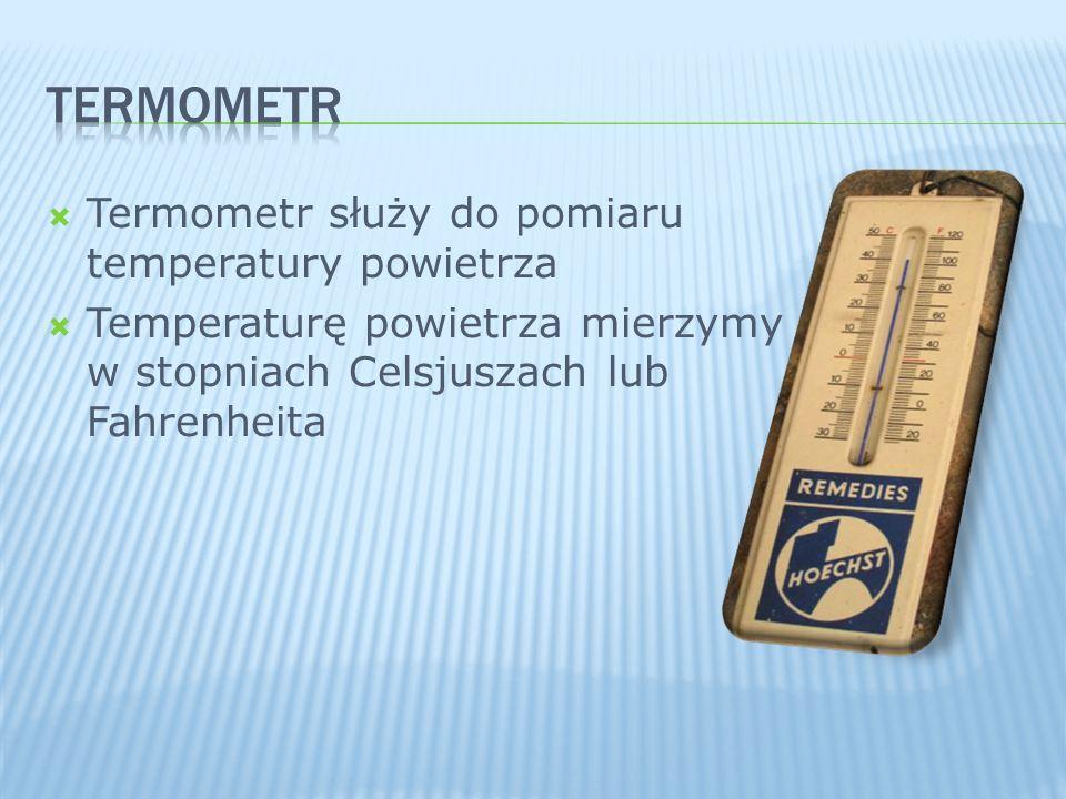 termometr Termometr służy do pomiaru temperatury powietrza