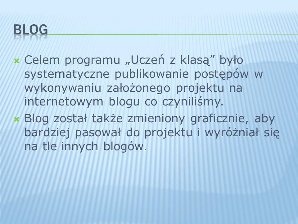 """Blog Celem programu """"Uczeń z klasą było systematyczne publikowanie postępów w wykonywaniu założonego projektu na internetowym blogu co czyniliśmy."""