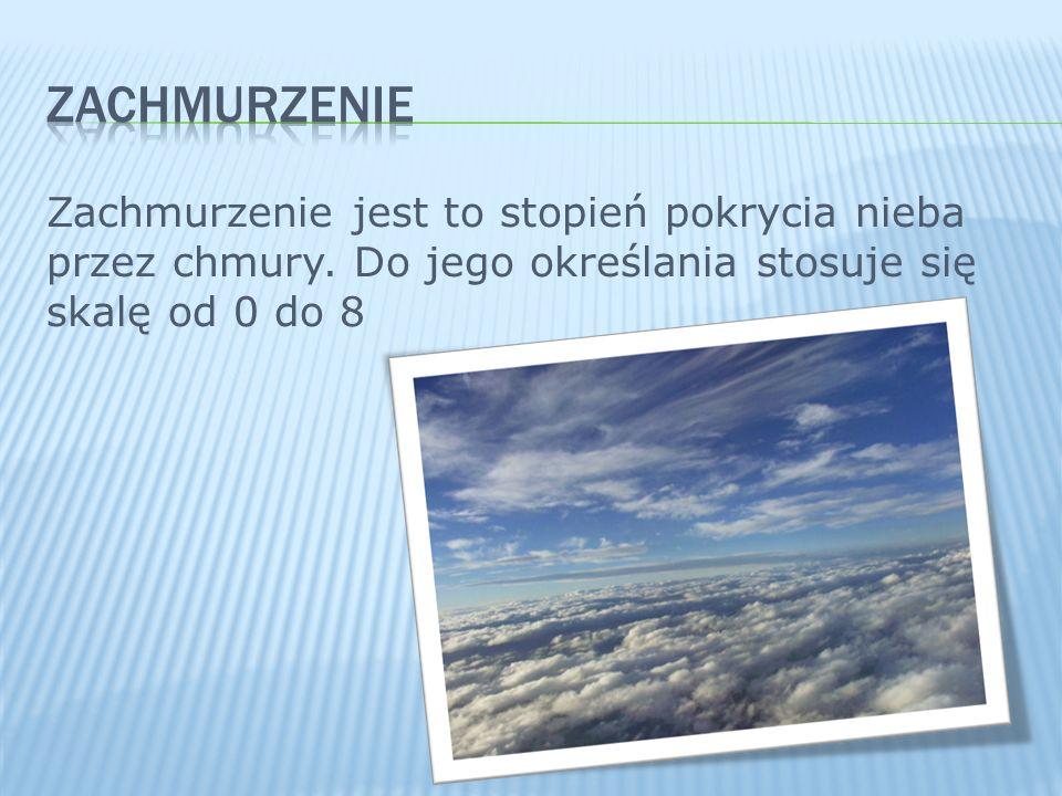 ZACHMURZENIE Zachmurzenie jest to stopień pokrycia nieba przez chmury.