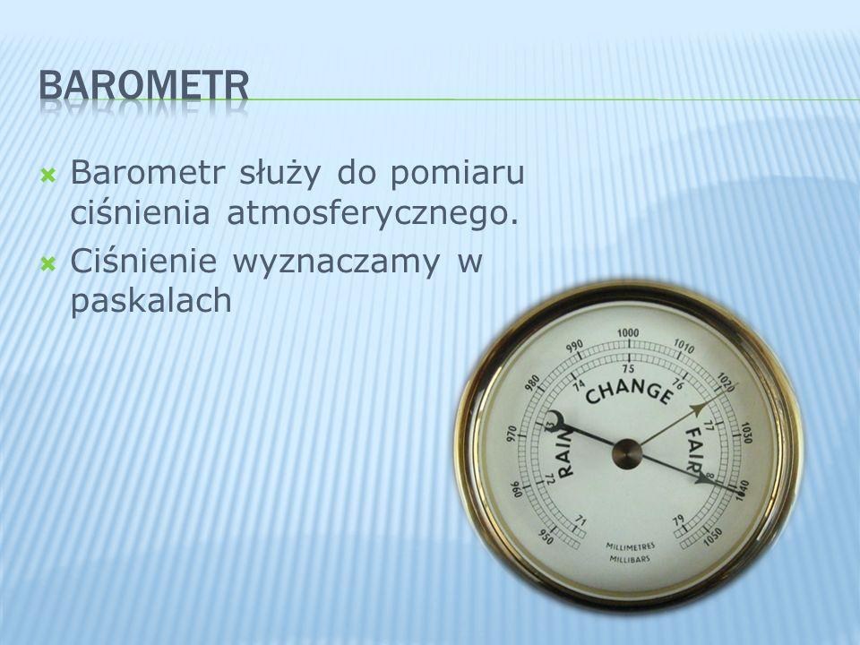 Barometr Barometr służy do pomiaru ciśnienia atmosferycznego.