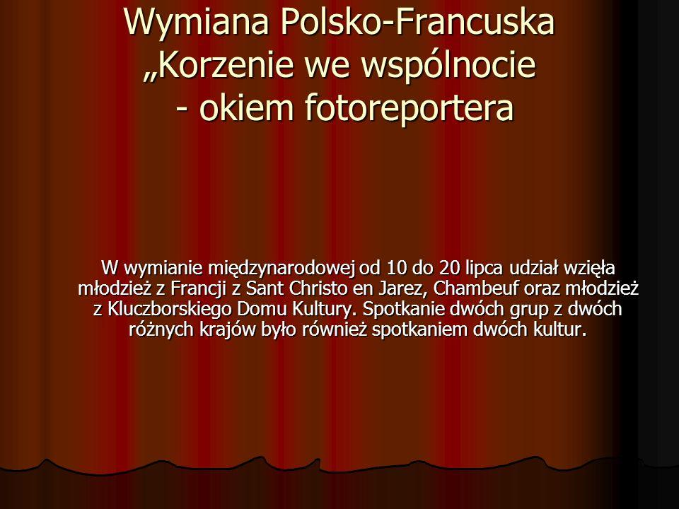 """Wymiana Polsko-Francuska """"Korzenie we wspólnocie - okiem fotoreportera"""