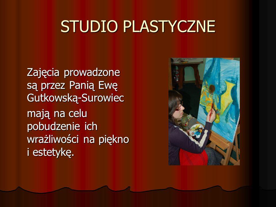 STUDIO PLASTYCZNE Zajęcia prowadzone są przez Panią Ewę Gutkowską-Surowiec.