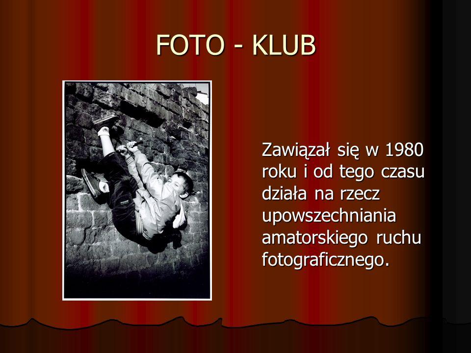 FOTO - KLUB Zawiązał się w 1980 roku i od tego czasu działa na rzecz upowszechniania amatorskiego ruchu fotograficznego.