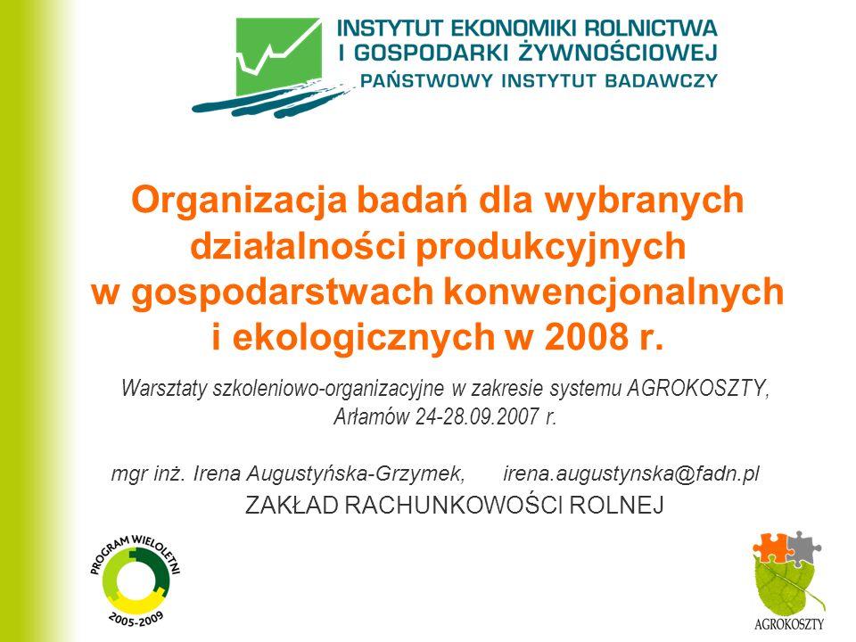 Organizacja badań dla wybranych działalności produkcyjnych w gospodarstwach konwencjonalnych i ekologicznych w 2008 r.