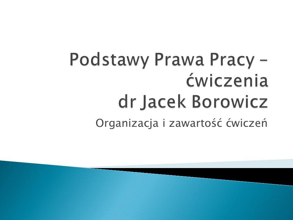 Podstawy Prawa Pracy – ćwiczenia dr Jacek Borowicz