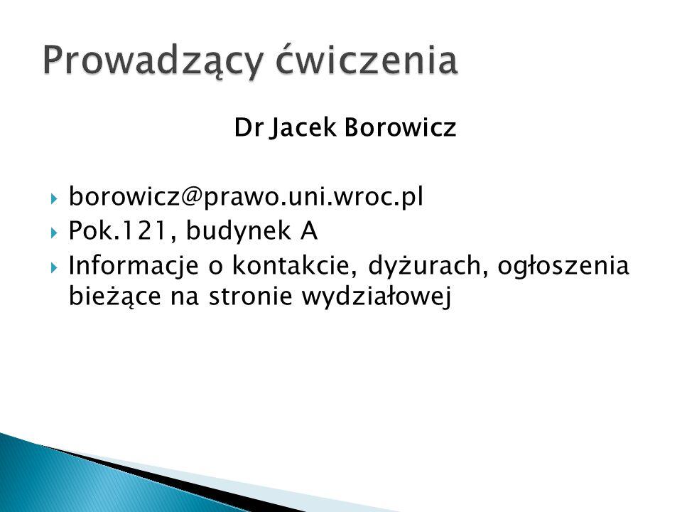 Prowadzący ćwiczenia Dr Jacek Borowicz borowicz@prawo.uni.wroc.pl