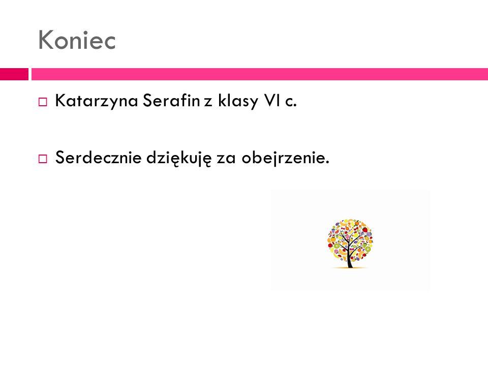 Koniec Katarzyna Serafin z klasy VI c.