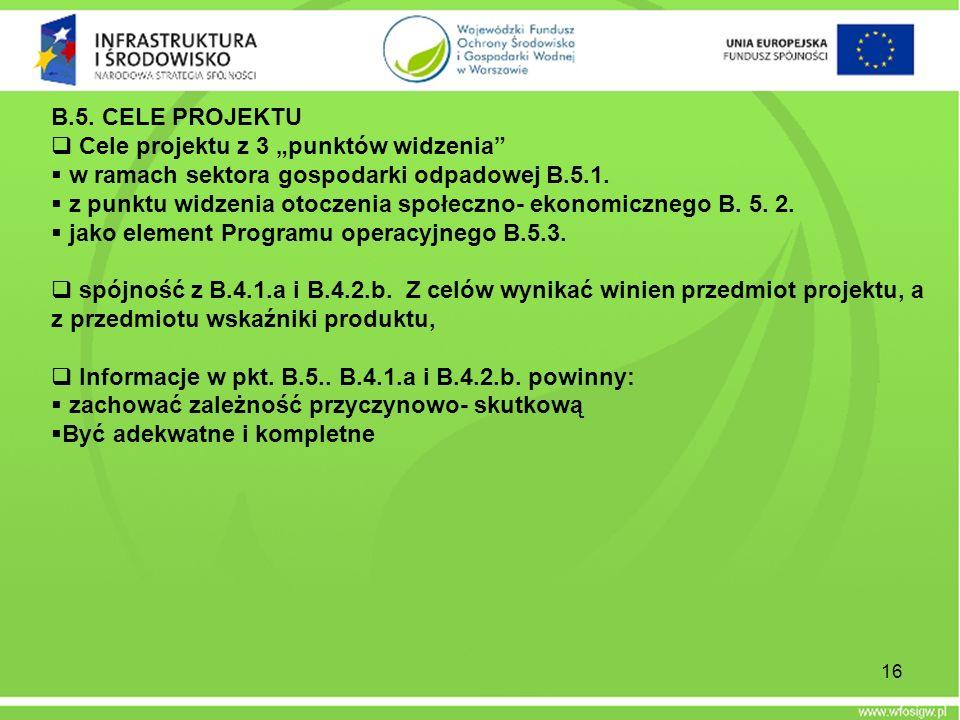 """B.5. CELE PROJEKTUCele projektu z 3 """"punktów widzenia w ramach sektora gospodarki odpadowej B.5.1."""