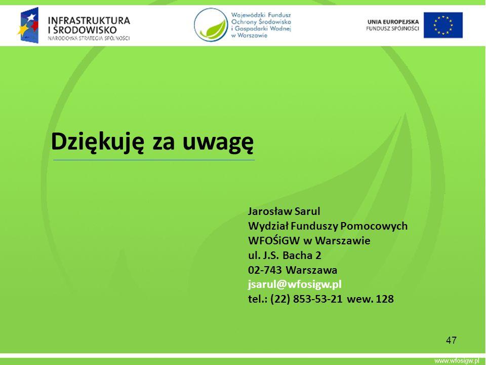 Dziękuję za uwagę Jarosław Sarul Wydział Funduszy Pomocowych