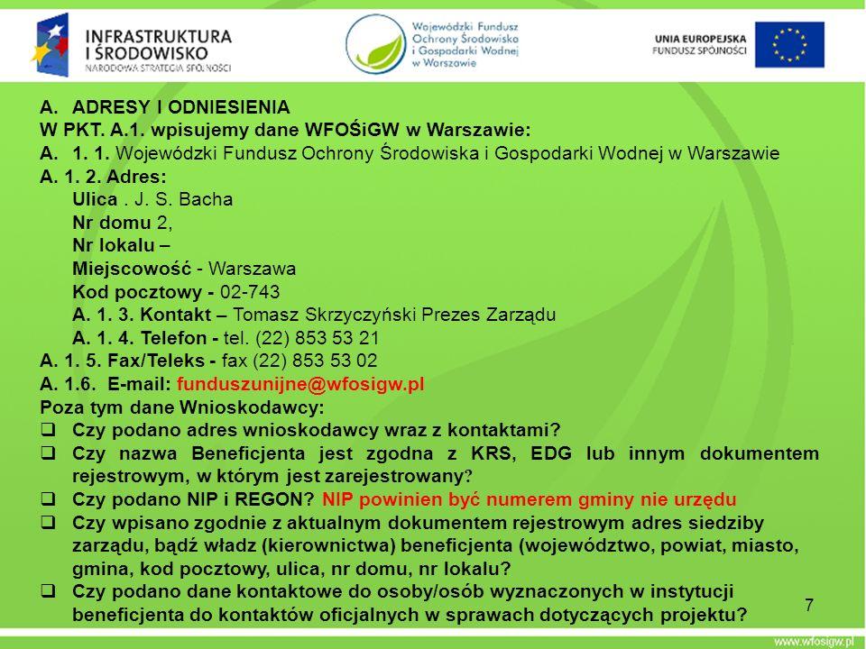 ADRESY I ODNIESIENIA W PKT. A.1. wpisujemy dane WFOŚiGW w Warszawie: 1. 1. Wojewódzki Fundusz Ochrony Środowiska i Gospodarki Wodnej w Warszawie.