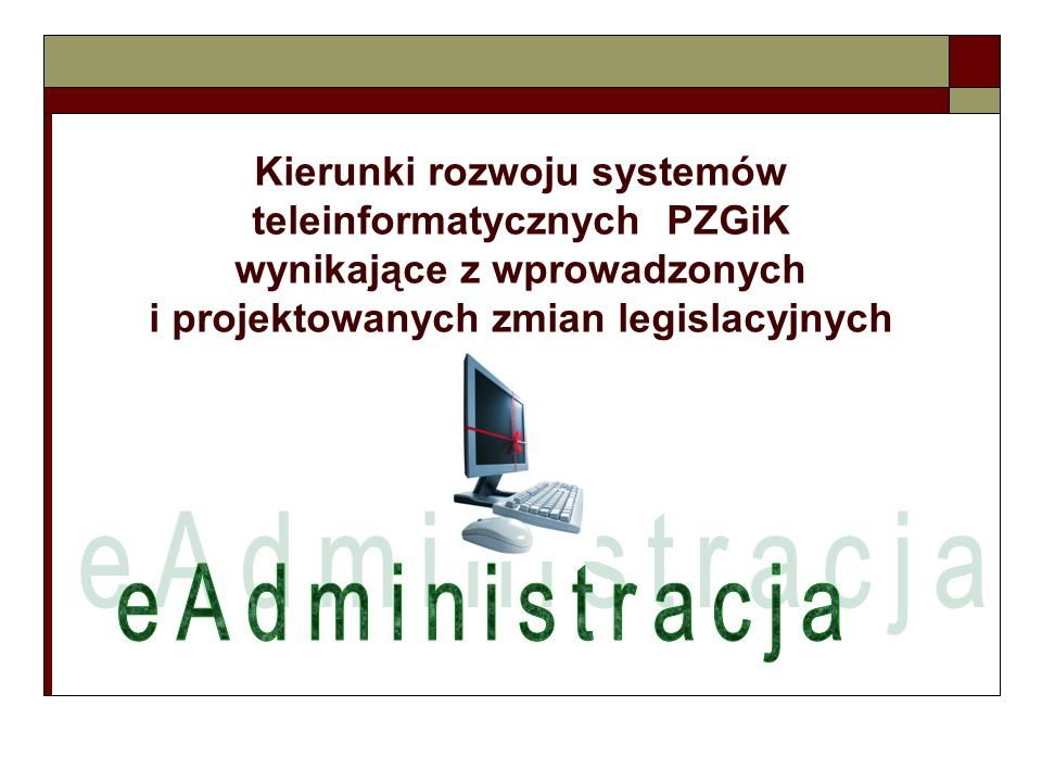 Kierunki rozwoju systemów teleinformatycznych PZGiK wynikające z wprowadzonych i projektowanych zmian legislacyjnych