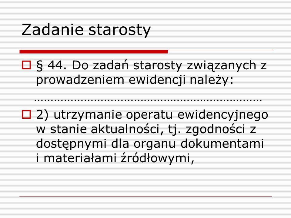 Zadanie starosty § 44. Do zadań starosty związanych z prowadzeniem ewidencji należy: ……………………………………………………………