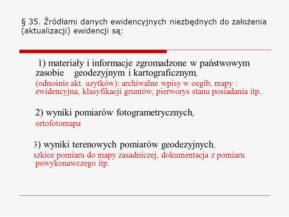 § 35. Źródłami danych ewidencyjnych niezbędnych do założenia (aktualizacji) ewidencji są: