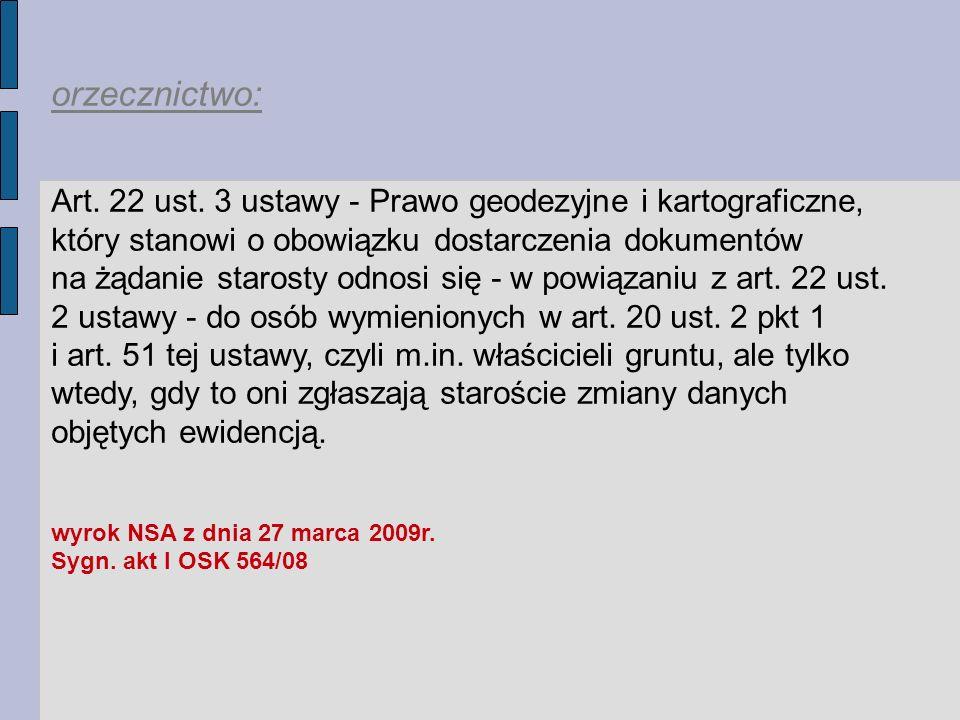 orzecznictwo: Art. 22 ust. 3 ustawy - Prawo geodezyjne i kartograficzne, który stanowi o obowiązku dostarczenia dokumentów.