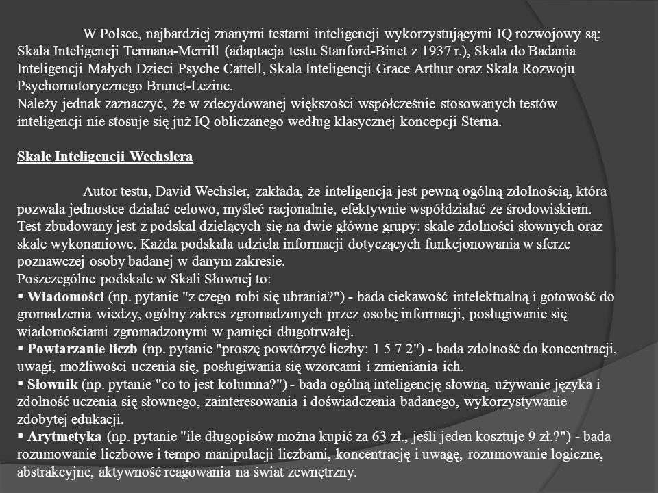 W Polsce, najbardziej znanymi testami inteligencji wykorzystującymi IQ rozwojowy są: Skala Inteligencji Termana-Merrill (adaptacja testu Stanford-Binet z 1937 r.), Skala do Badania Inteligencji Małych Dzieci Psyche Cattell, Skala Inteligencji Grace Arthur oraz Skala Rozwoju Psychomotorycznego Brunet-Lezine.