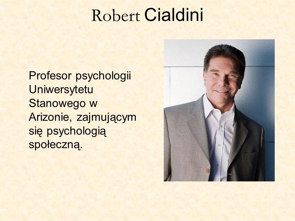 Robert CialdiniProfesor psychologii Uniwersytetu Stanowego w Arizonie, zajmującym się psychologią społeczną.